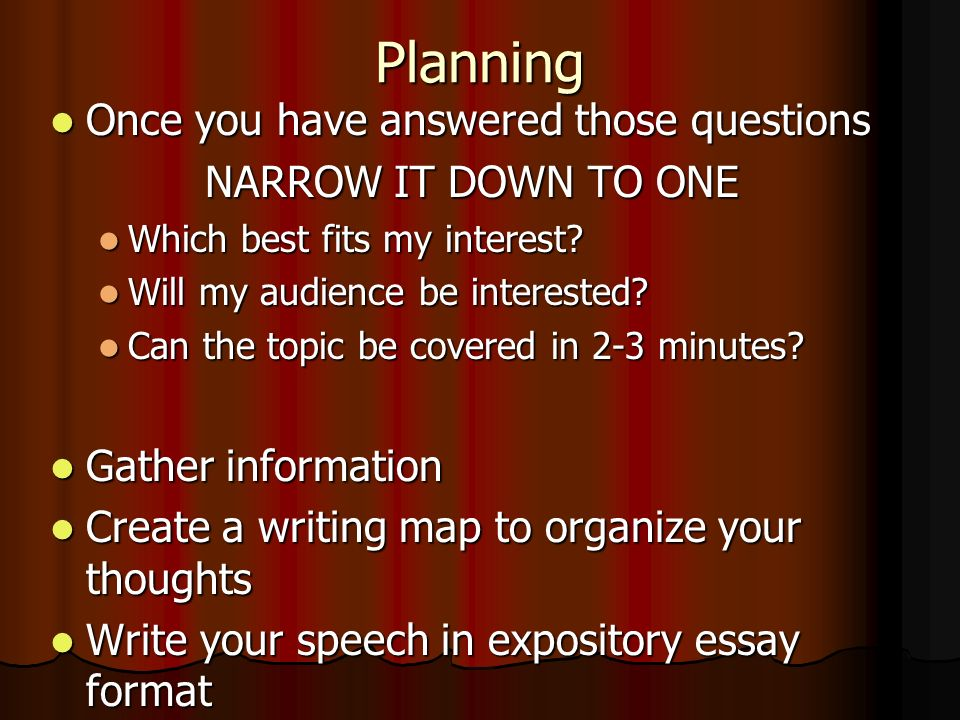 Planning Once you have answered those questions NARROW IT DOWN TO ONE