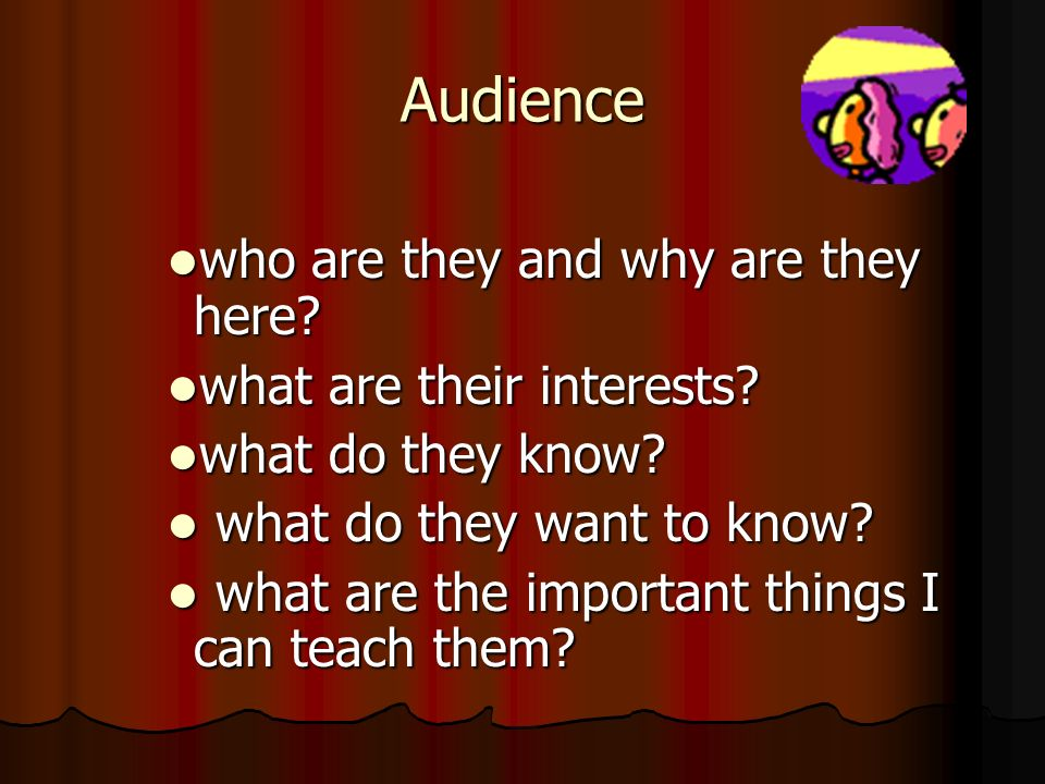 Audience who are they and why are they here what are their interests