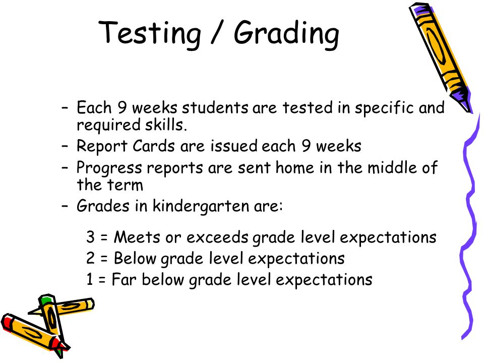 Testing / Grading Each 9 weeks students are tested in specific and required skills. Report Cards are issued each 9 weeks.