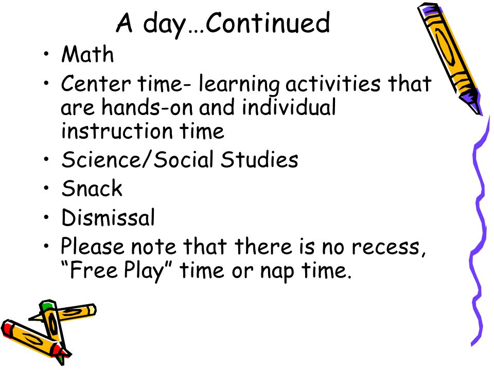 A day…Continued Math. Center time- learning activities that are hands-on and individual instruction time.