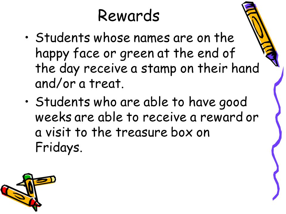 Rewards Students whose names are on the happy face or green at the end of the day receive a stamp on their hand and/or a treat.