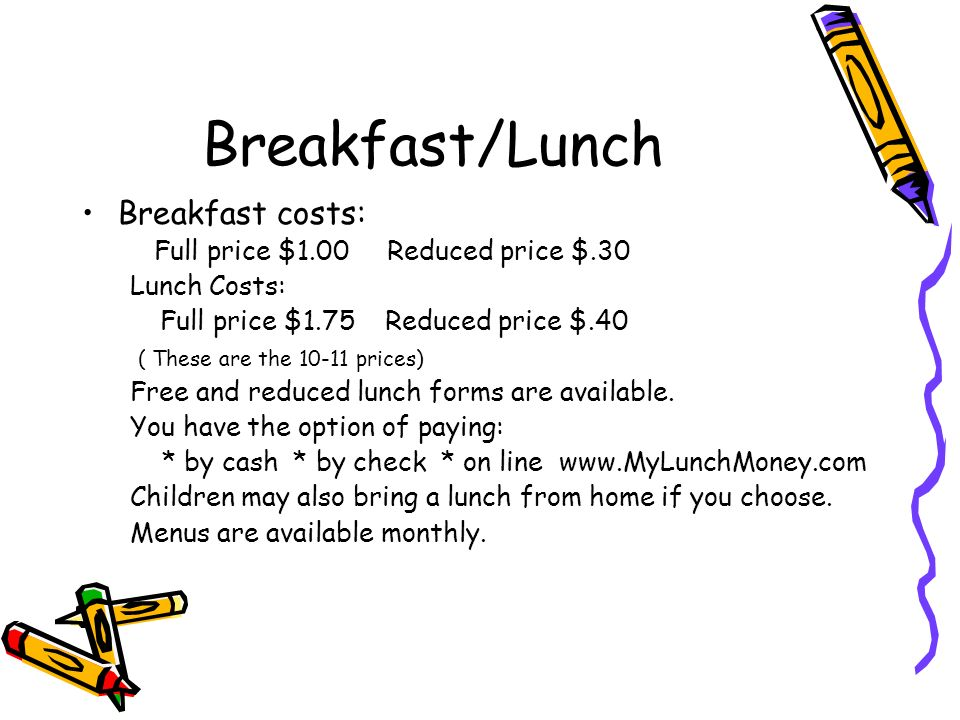 Breakfast/Lunch Breakfast costs: Full price $1.00 Reduced price $.30