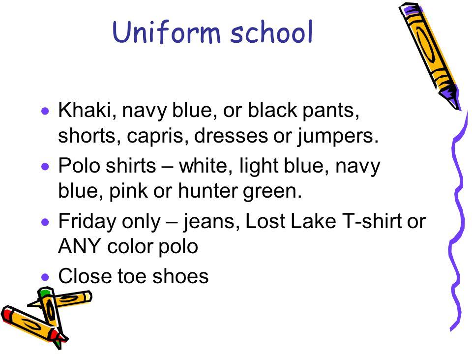 Uniform school Khaki, navy blue, or black pants, shorts, capris, dresses or jumpers.