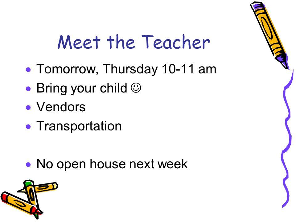 Meet the Teacher Tomorrow, Thursday 10-11 am Bring your child 
