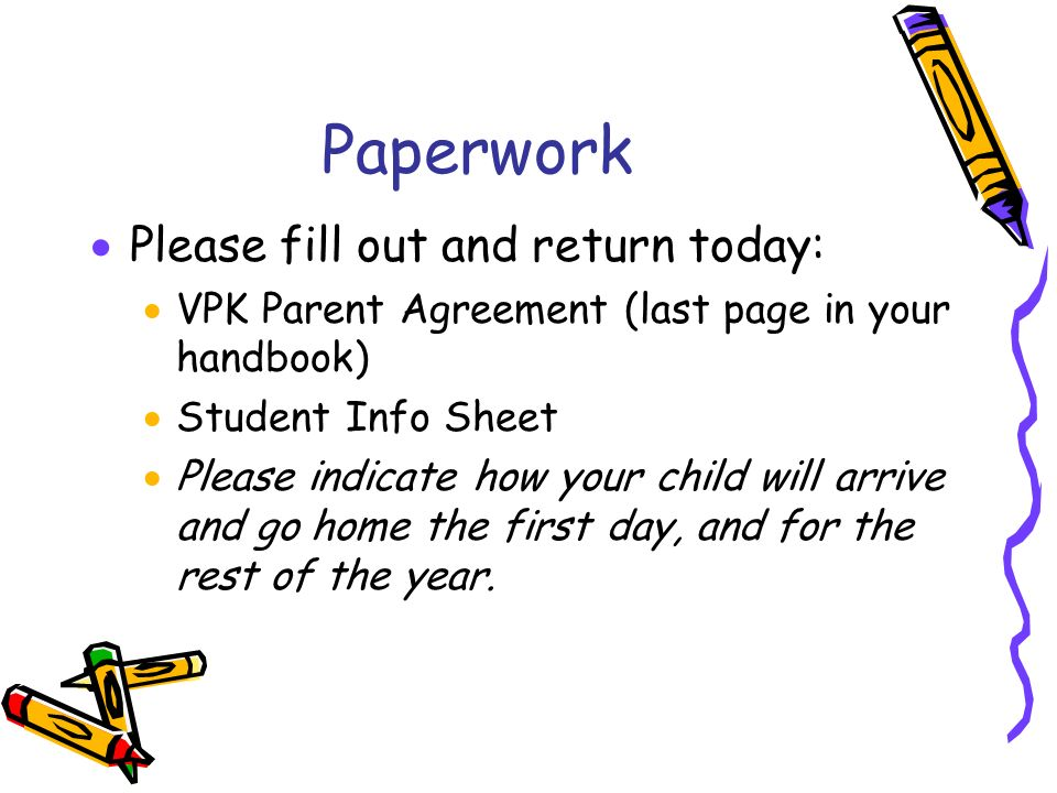Paperwork Please fill out and return today: