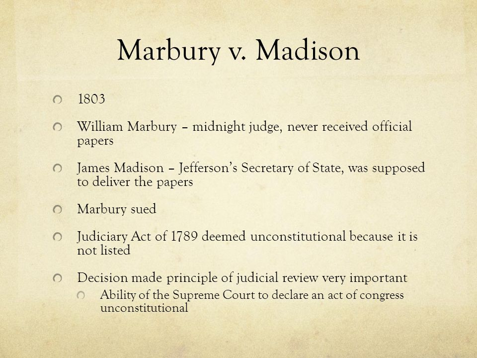 Marbury v. Madison William Marbury – midnight judge, never received official papers.