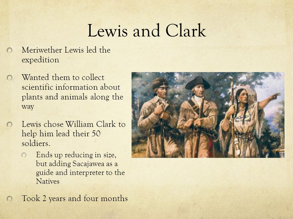 Lewis and Clark Meriwether Lewis led the expedition