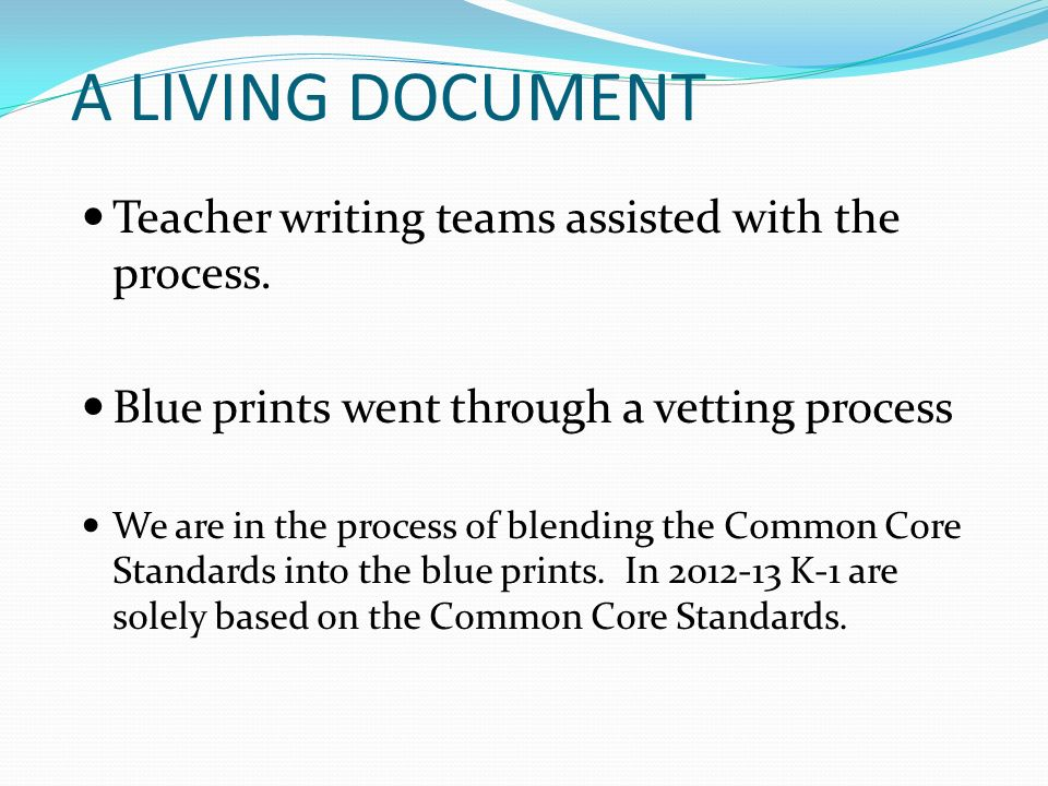 A LIVING DOCUMENT Teacher writing teams assisted with the process.