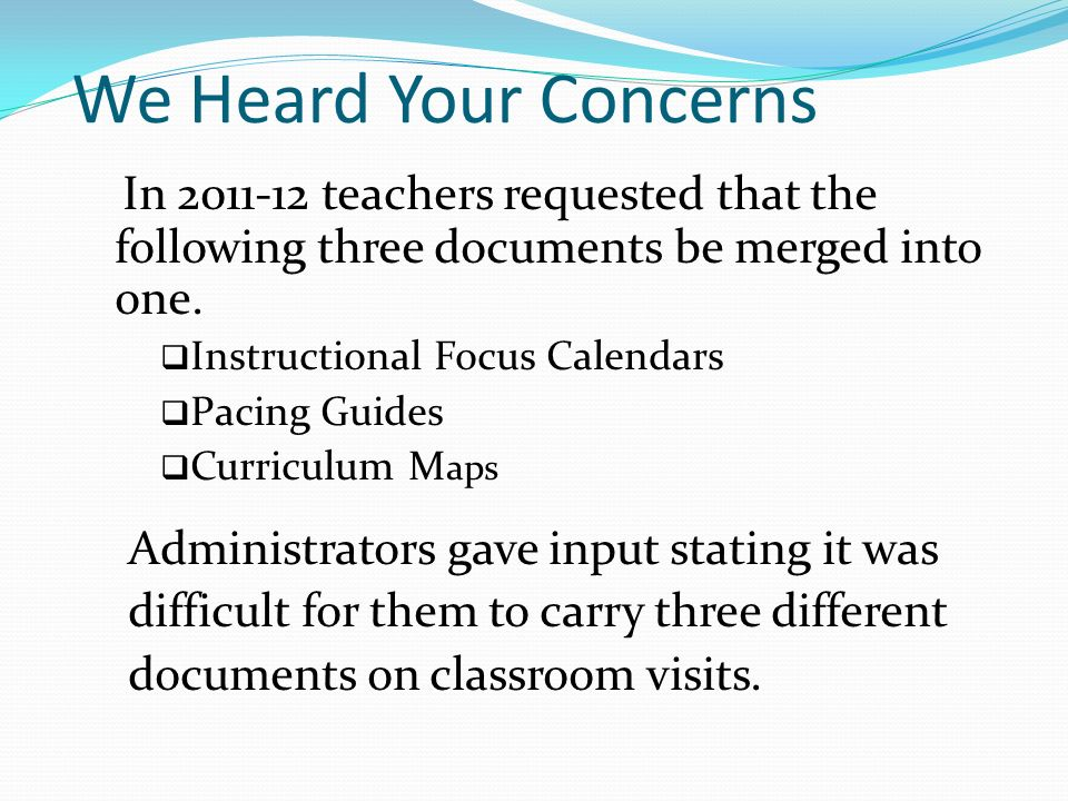 We Heard Your Concerns In 2011-12 teachers requested that the following three documents be merged into one.