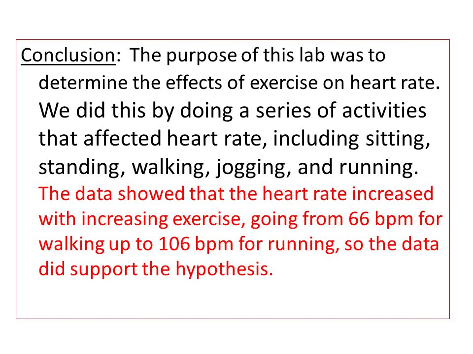 Conclusion: The purpose of this lab was to determine the effects of exercise on heart rate.