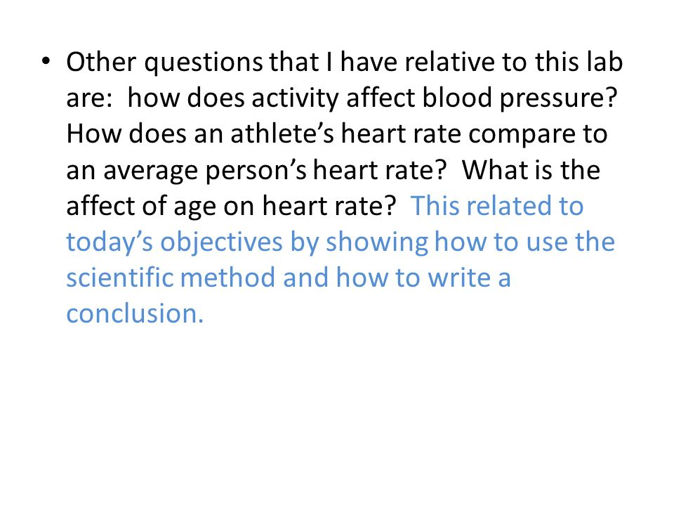 Other questions that I have relative to this lab are: how does activity affect blood pressure.