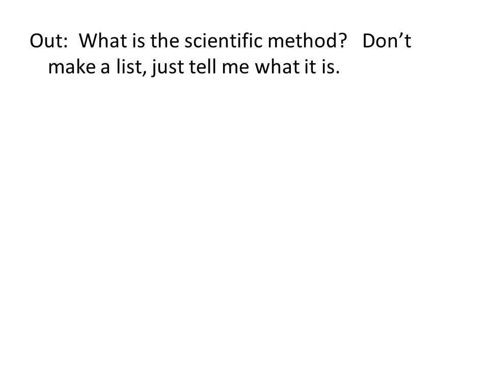 Out: What is the scientific method