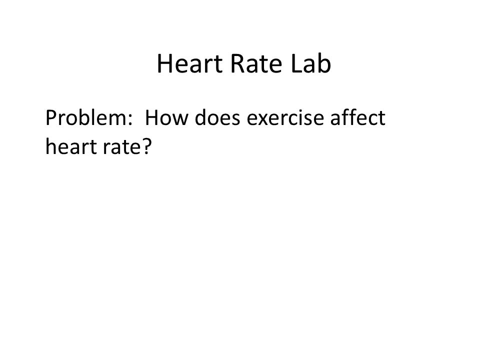 Problem: How does exercise affect heart rate