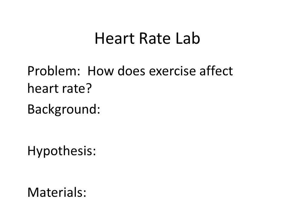 heart rate lab Exercise and heart rate design lab which causes a significant increase in their heart rate through this experiment one will see how exercise affects heart rate.