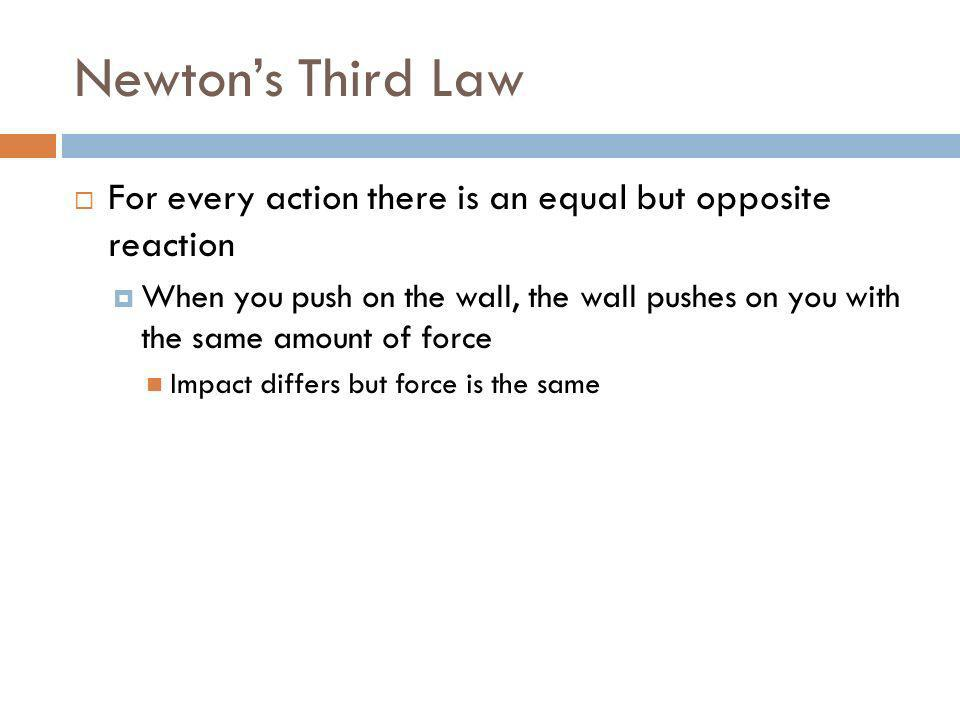 Newton's Third Law For every action there is an equal but opposite reaction.