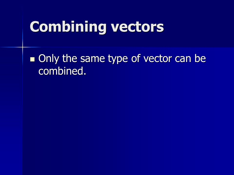 Combining vectors Only the same type of vector can be combined.
