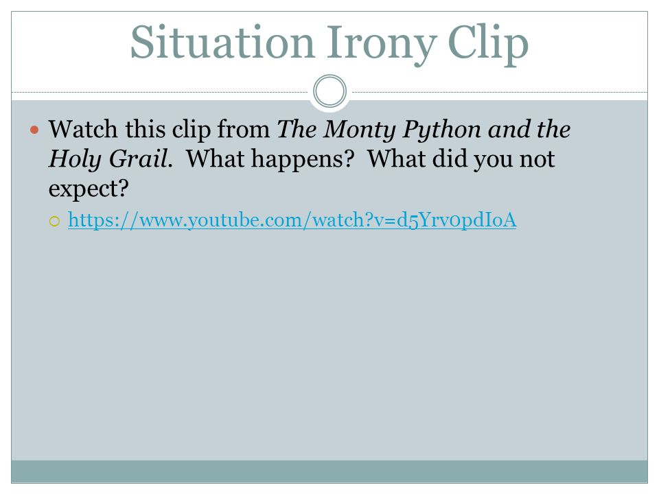 Situation Irony Clip Watch this clip from The Monty Python and the Holy Grail. What happens What did you not expect