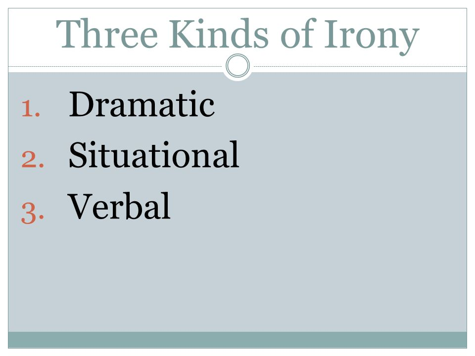 Three Kinds of Irony Dramatic Situational Verbal