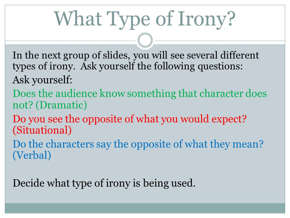 What Type of Irony Ask yourself: