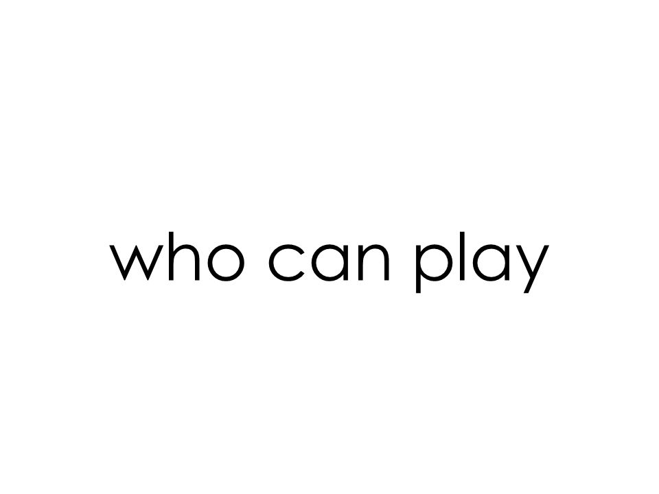 who can play