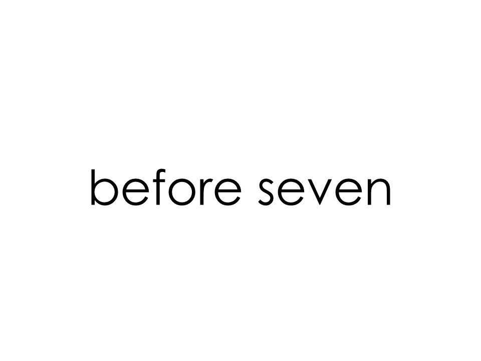 before seven