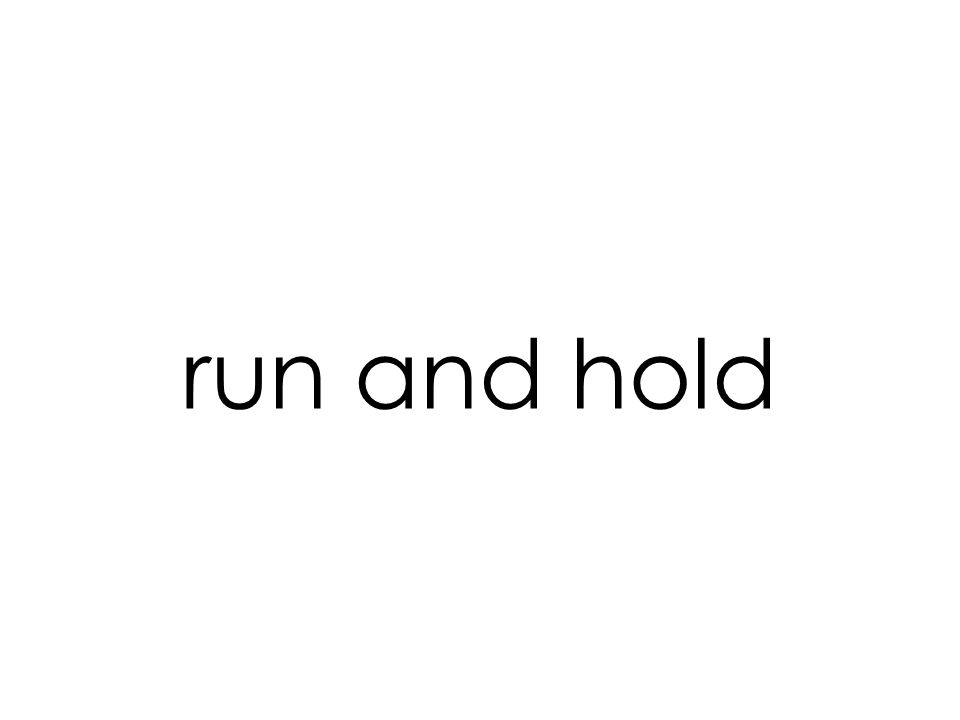run and hold