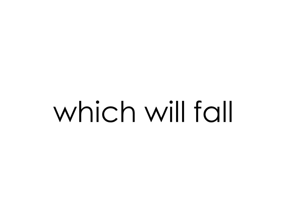 which will fall