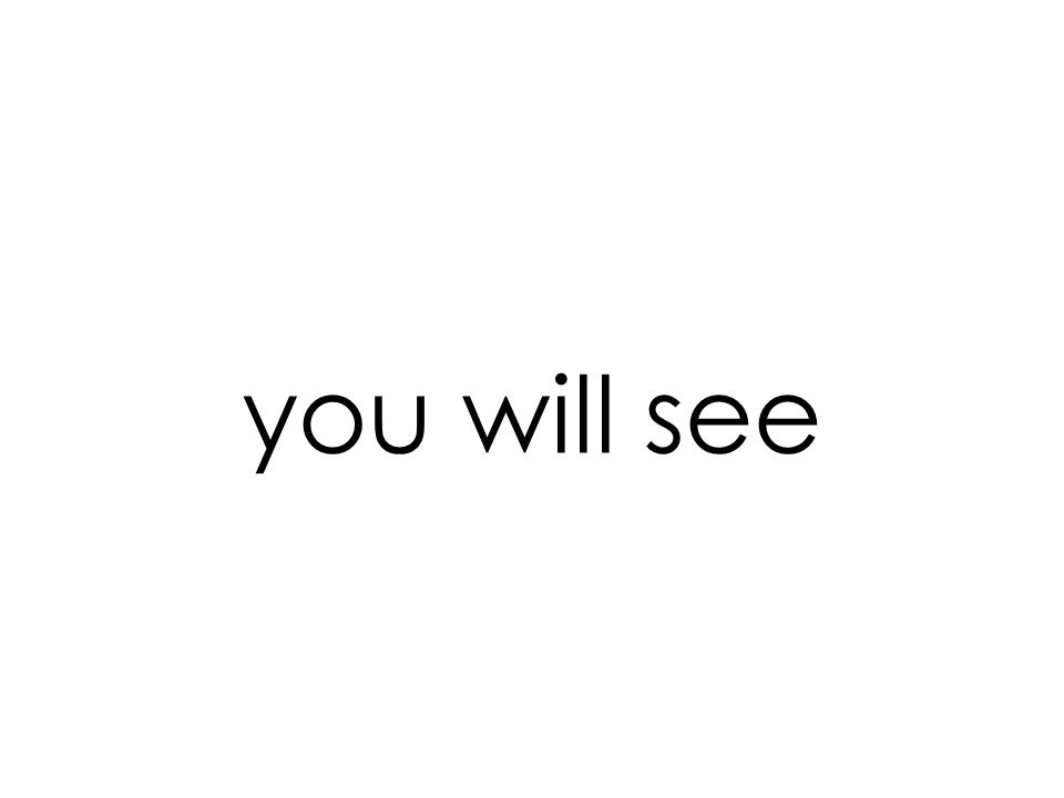 you will see