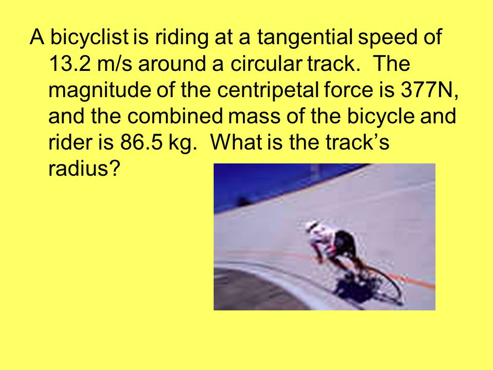 A bicyclist is riding at a tangential speed of 13