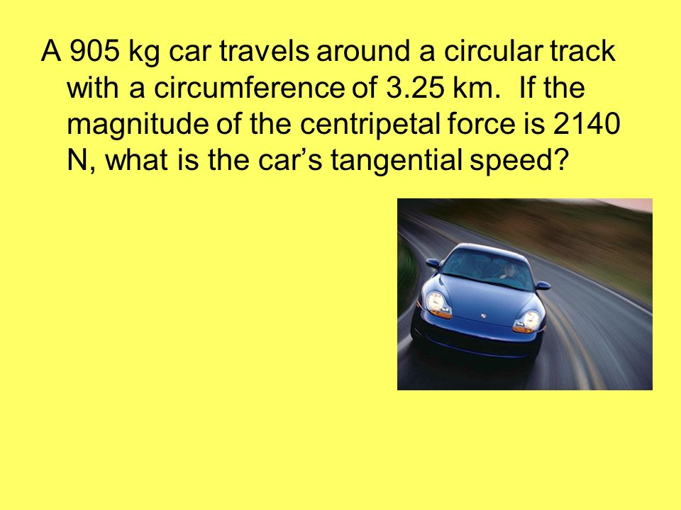 A 905 kg car travels around a circular track with a circumference of 3