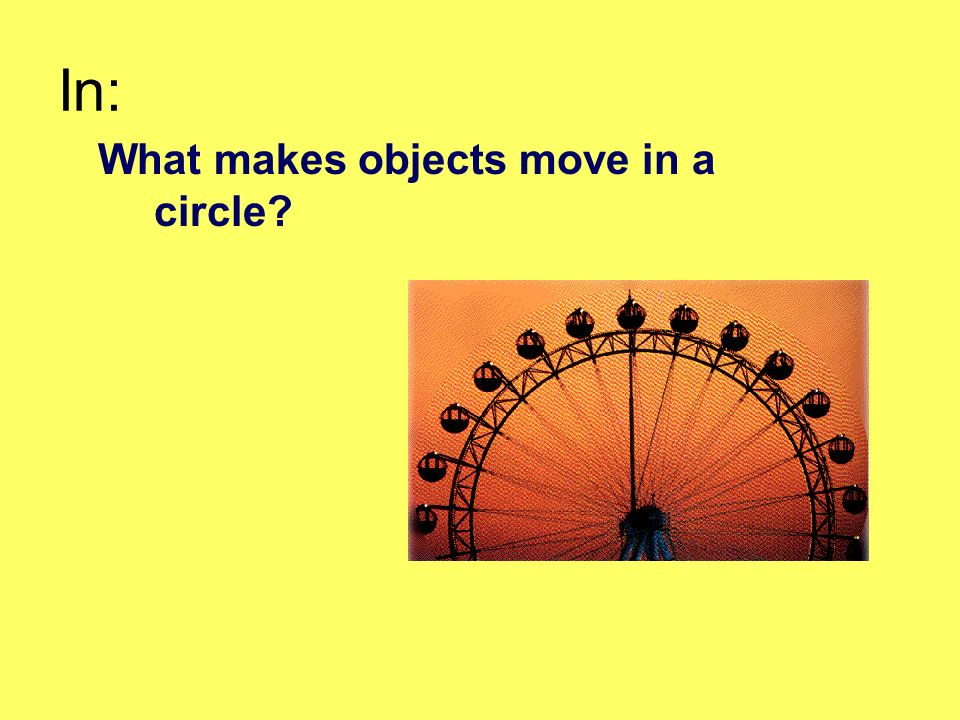 In: What makes objects move in a circle