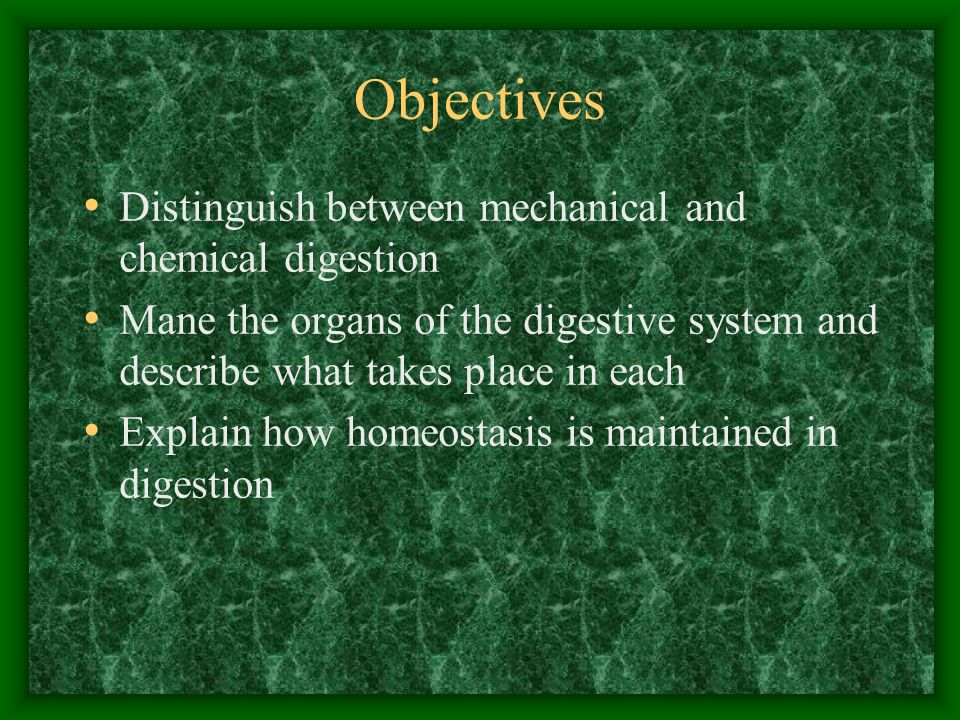 Objectives Distinguish between mechanical and chemical digestion