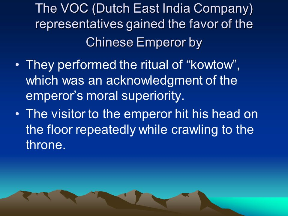 The VOC (Dutch East India Company) representatives gained the favor of the Chinese Emperor by