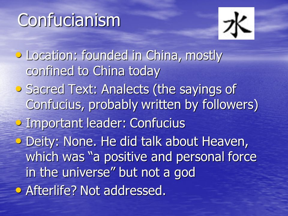 Confucianism Location: founded in China, mostly confined to China today.
