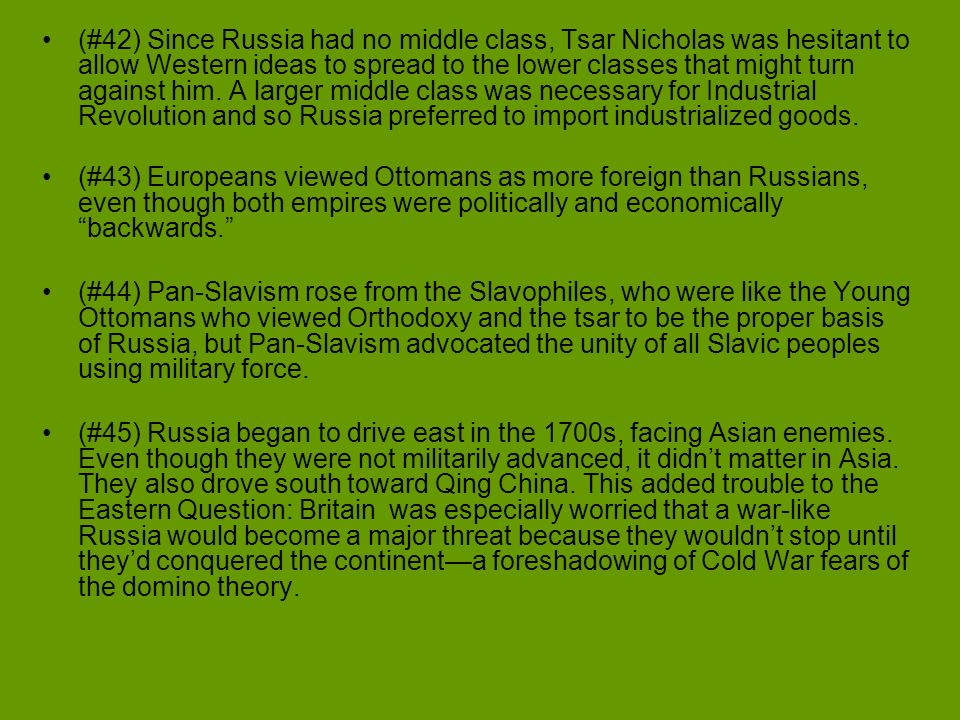 (#42) Since Russia had no middle class, Tsar Nicholas was hesitant to allow Western ideas to spread to the lower classes that might turn against him. A larger middle class was necessary for Industrial Revolution and so Russia preferred to import industrialized goods.