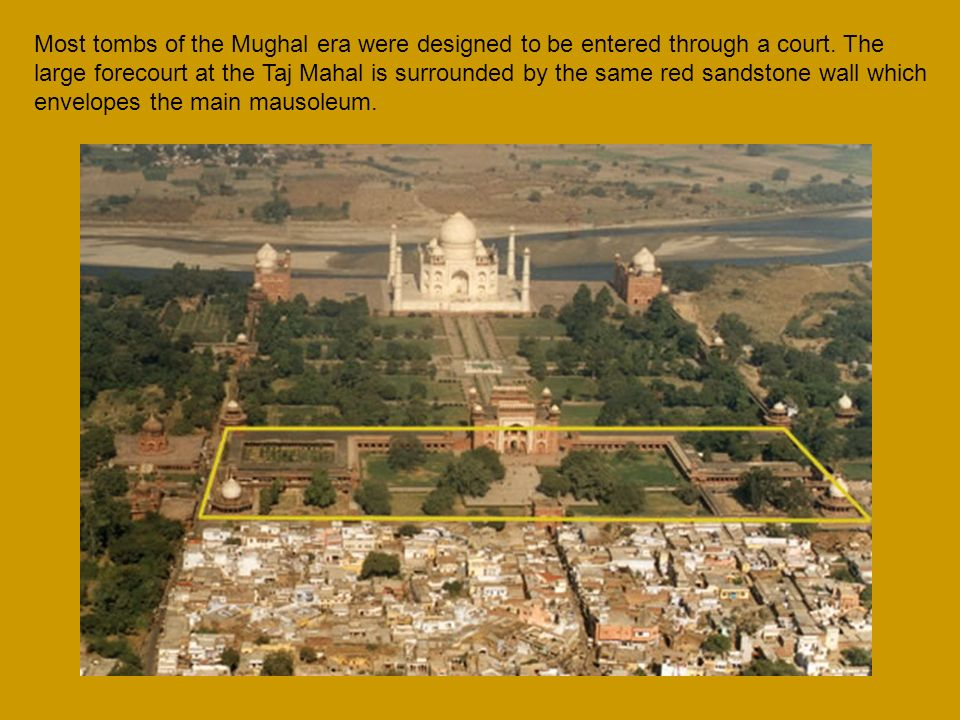 Most tombs of the Mughal era were designed to be entered through a court.