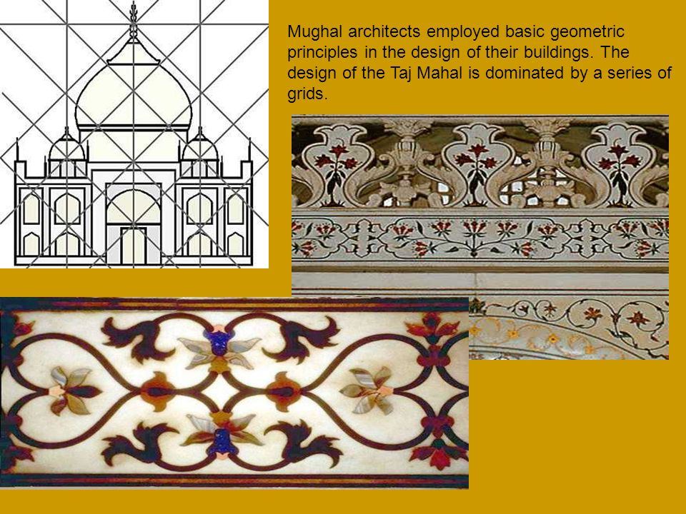 Mughal architects employed basic geometric principles in the design of their buildings.