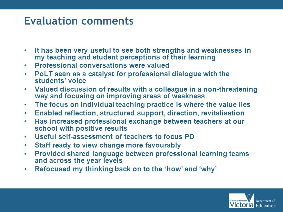 Evaluation comments It has been very useful to see both strengths and weaknesses in my teaching and student perceptions of their learning.