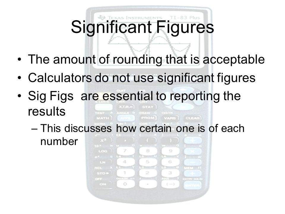 Significant Figures The amount of rounding that is acceptable