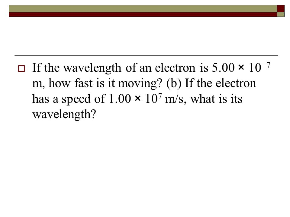 If the wavelength of an electron is 5