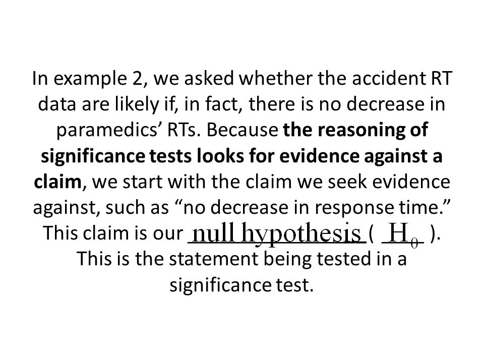 In example 2, we asked whether the accident RT data are likely if, in fact, there is no decrease in paramedics' RTs.