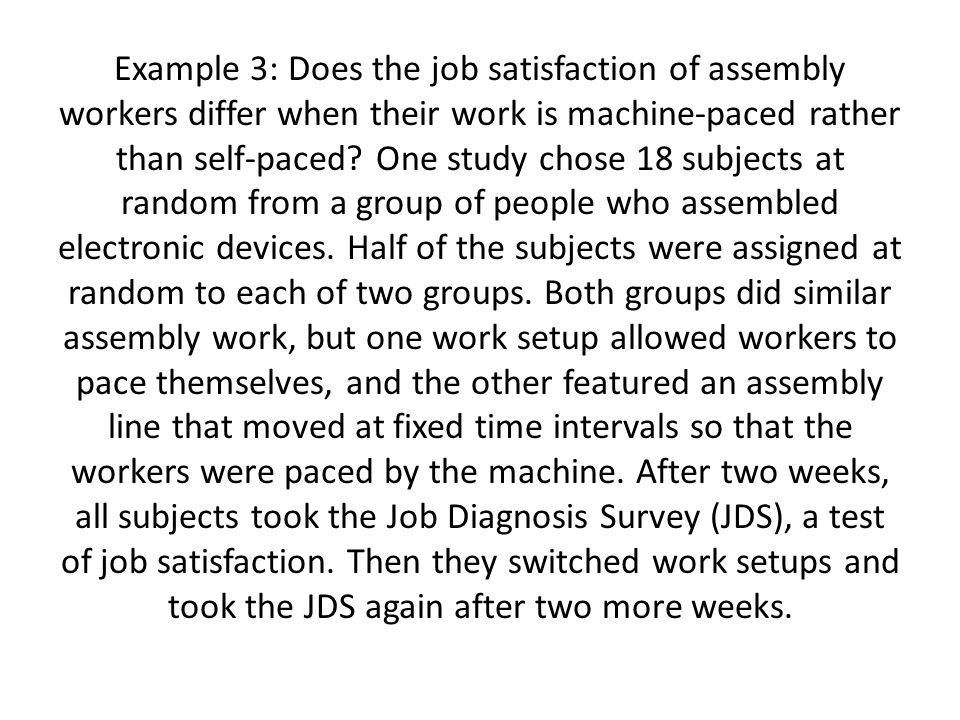 Example 3: Does the job satisfaction of assembly workers differ when their work is machine-paced rather than self-paced.