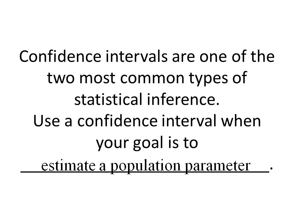 Confidence intervals are one of the two most common types of statistical inference.