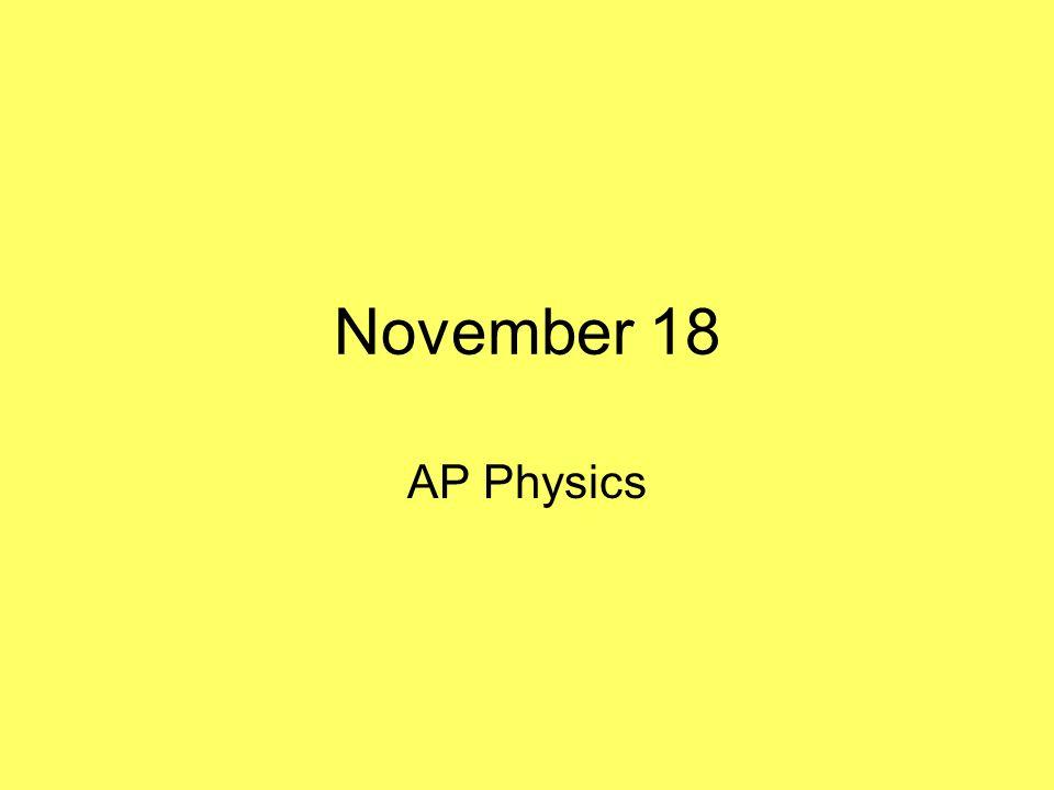 November 18 AP Physics