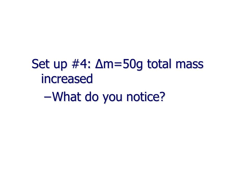 Set up #4: Δm=50g total mass increased