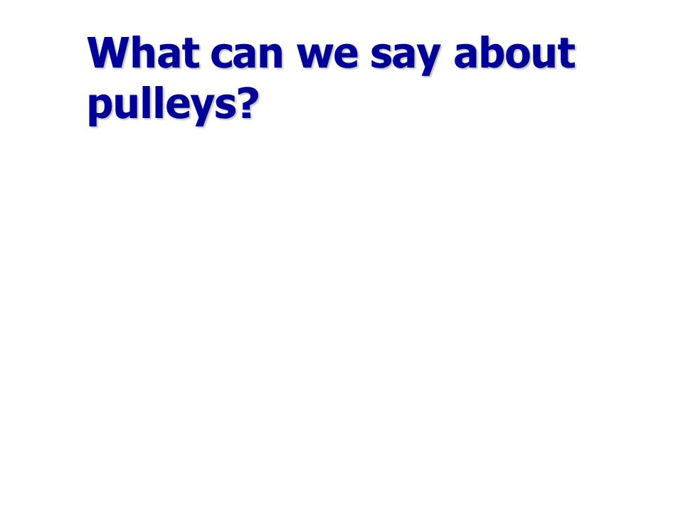 What can we say about pulleys