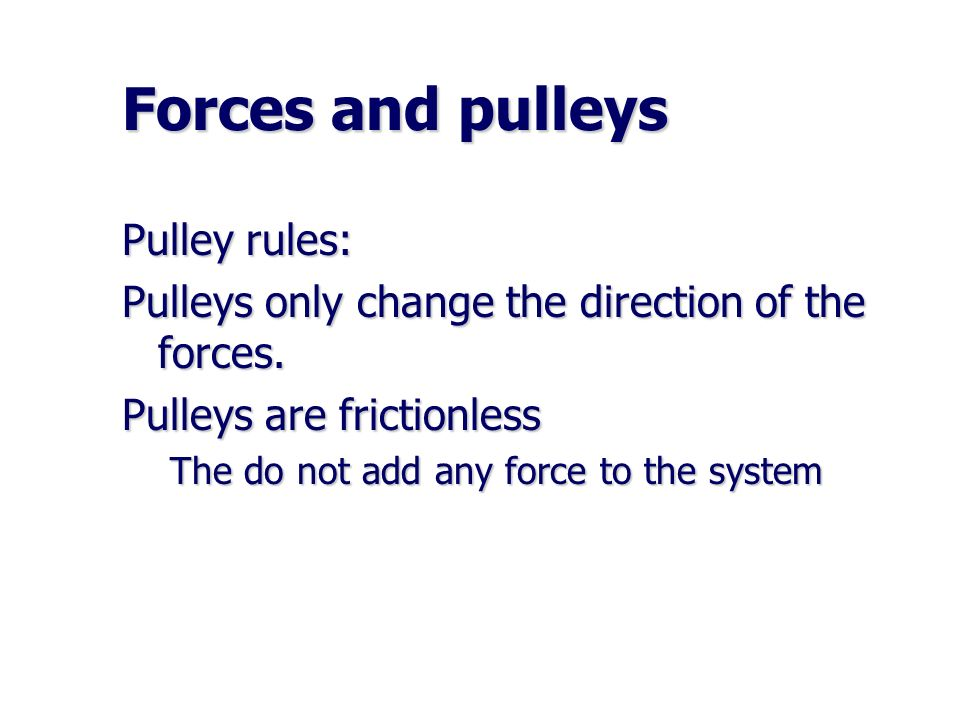 Forces and pulleys Pulley rules: