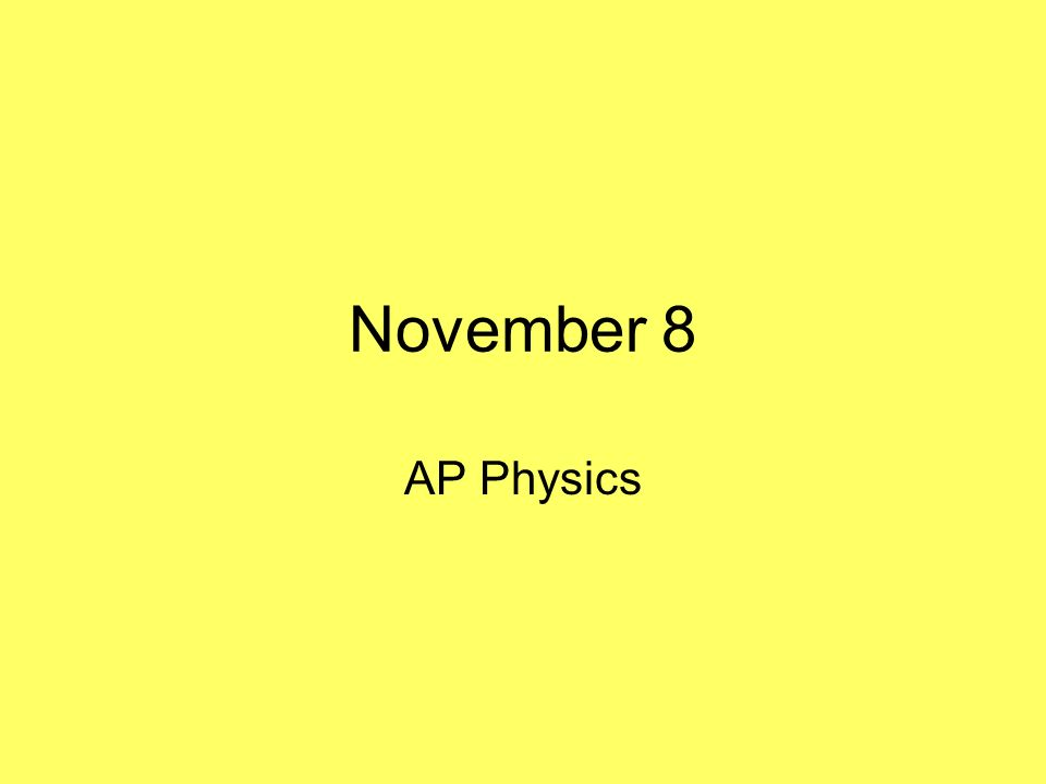 November 8 AP Physics