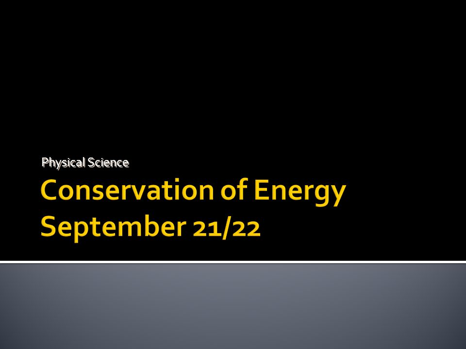 Conservation of Energy September 21/22