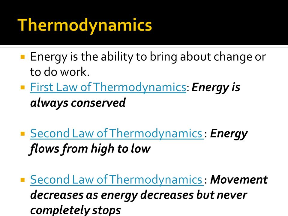 Thermodynamics Energy is the ability to bring about change or to do work. First Law of Thermodynamics: Energy is always conserved.